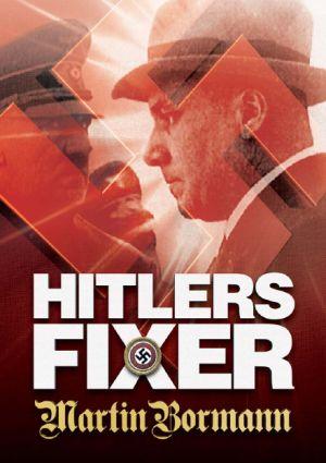 Hitlers Fixer - Martin Bormann