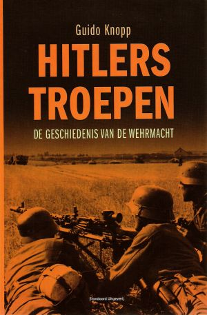 Hitlers troepen - De geschiedenis van de Wehrmacht