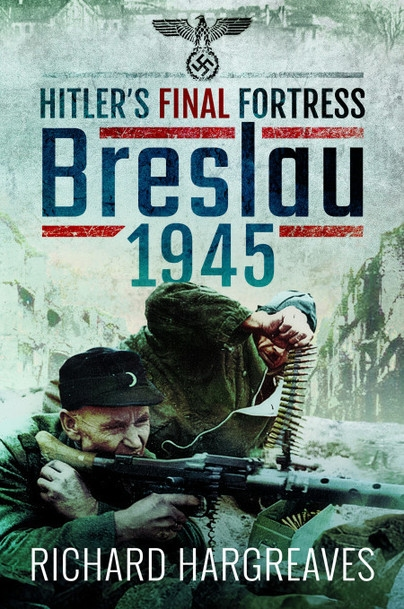 Hitler's Final Fortress - Breslau 1945