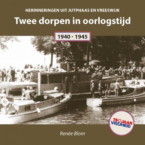 Twee dorpen in oorlogstijd - Herinneringen uit Jutphaas en Vreeswijk