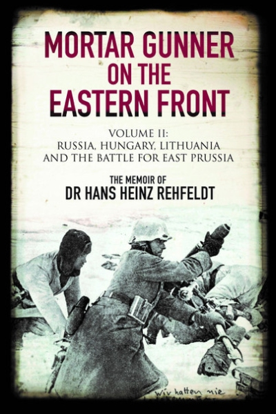 Mortar Gunner on the Eastern Front: Volume II
