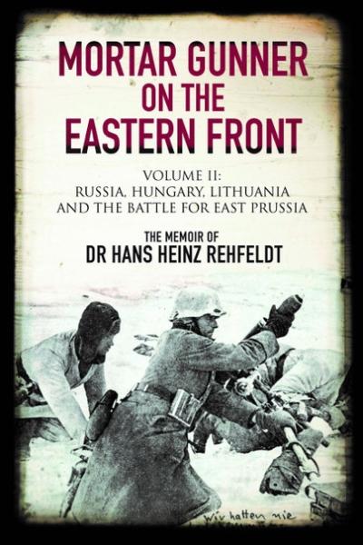 Mortar Gunner on the Eastern Front: Volume II