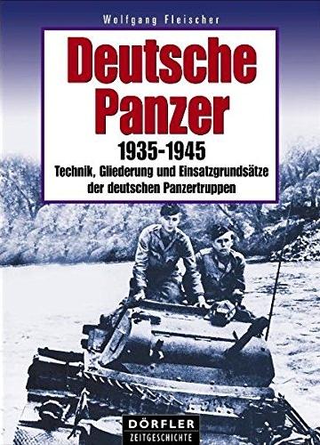 Deutsche Panzer: 1935-1945 - Technik, Gliederung und Einsatzgrundsätze der deutschen Panzertruppen