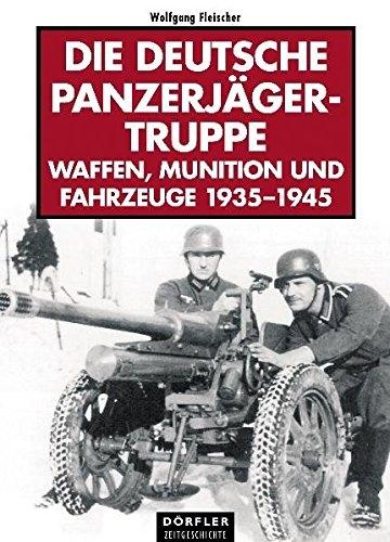 Die deutsche Panzerjägertruppe: Katalog der Waffen, Munition und Fahrzeuge 1935- 1945