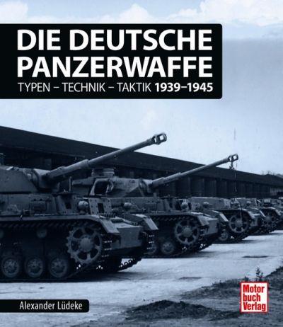 Die Deutsche Panzerwaffe - Typen-Technik-Taktik 1939-1945