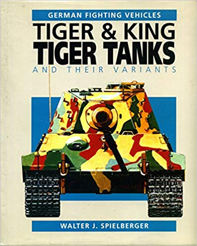 Tiger & King Tiger Tanks and Their Variants (German Fighting Vehicles)