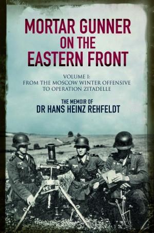 Mortar Gunner on the Eastern Front: Volume I