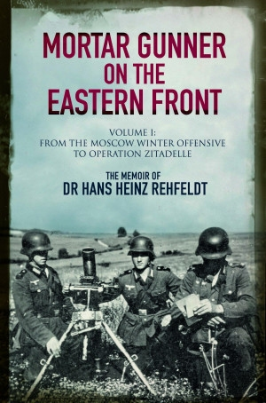 Mortar Gunner on the Eastern Front: Volume I