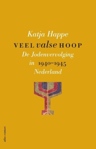 Veel valse hoop - De Jodenvervolging in Nederland, 1940-1945