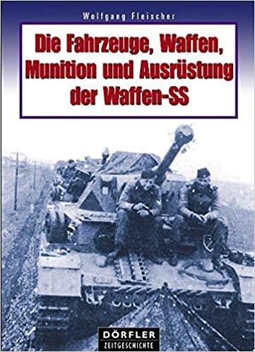 Die Fahrzeuge, Waffen, Munition und Ausrüstung der Waffen-SS