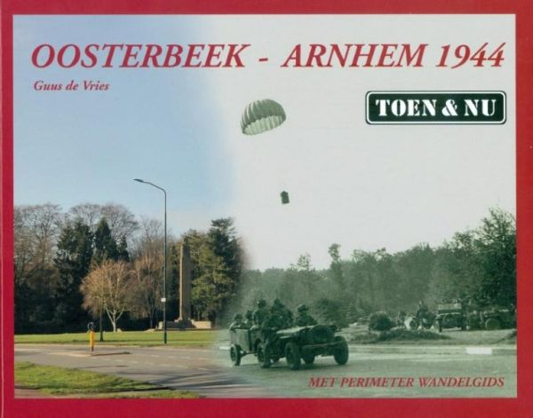 Oosterbeek - Arnhem 1944, toen & nu