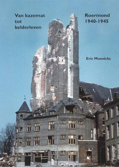 Van kazemat tot kelderleven - Roermond 1940-1945