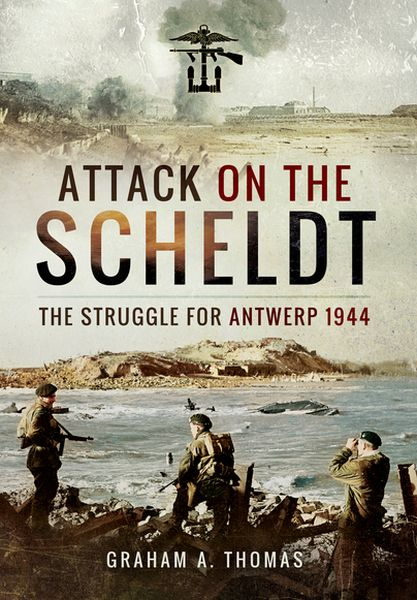 Attack on the Scheldt, the Struggle for Antwerp