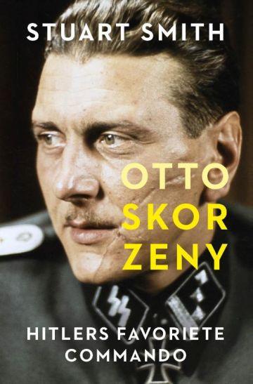 Otto Skorzeny - Hitlers favoriete commando