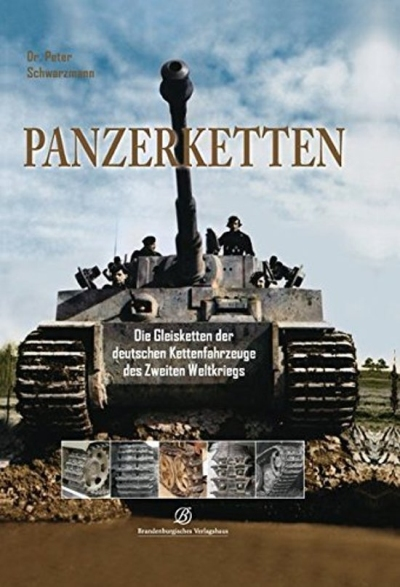 Panzerketten: Die Gleisketten der deutschen Kettenfahrzeuge des Zweiten Weltkriegs