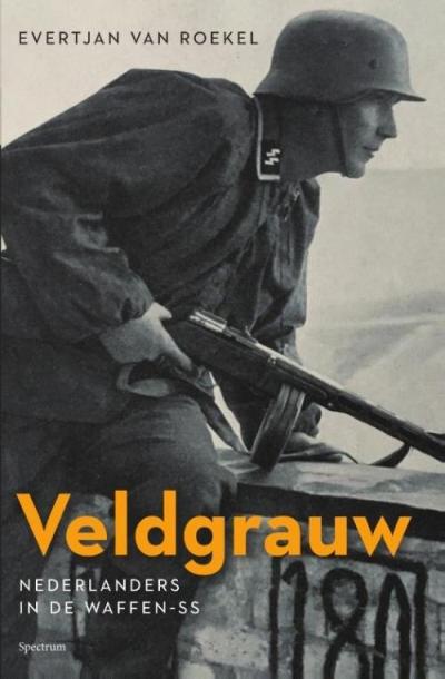 Veldgrauw - Nederlanders in de Waffen-SS