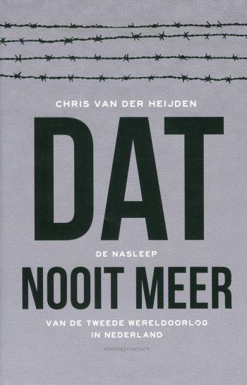 Dat nooit meer - De nasleep van de Tweede Wereldoorlog in Nederland