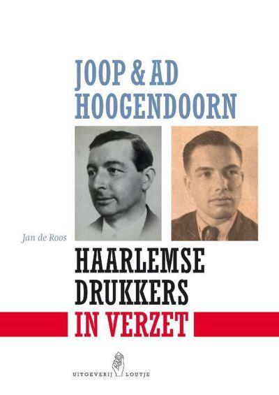 Joop & Ad Hoogendoorn - Haarlemse drukkers in verzet