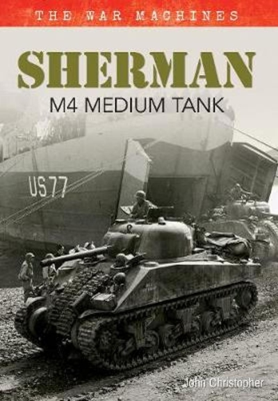 Sherman M4 Medium Tank: The War Machines