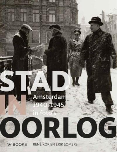 Stad in oorlog - Amsterdam 1940-1945 in foto's