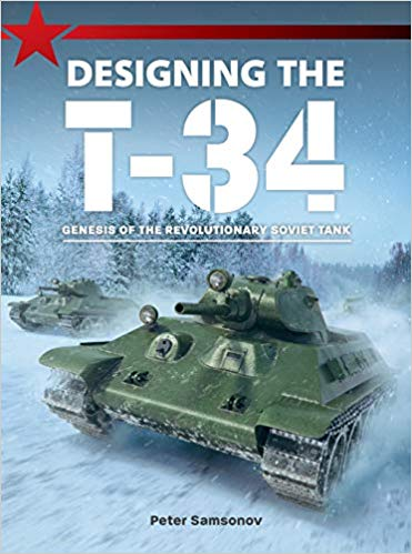 Designing the T-34: Genesis of the Revolutionary Soviet Tank