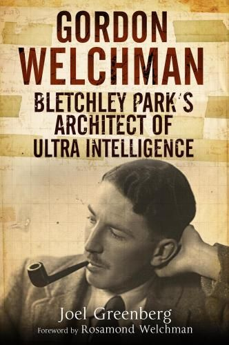 Gordon Welchman - Bletchley Park's architect of ultra intelligence
