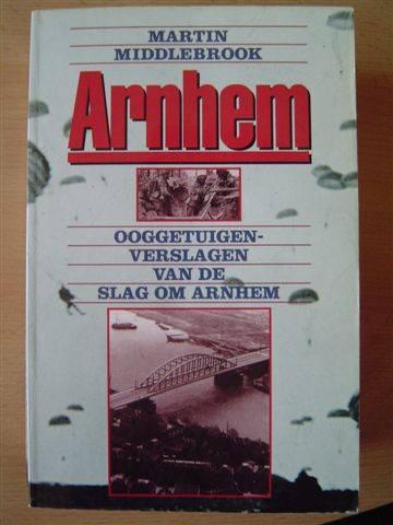 Arnhem: Ooggetuigenverslagen van de Slag om Arnhem